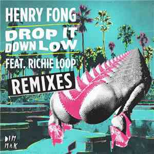 Henry Fong  Feat. Richie Loop - Drop It Down Low (Remixes) download free