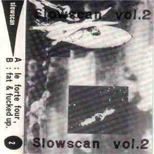 Le Forte Four / Fat & Fucked Up - Slowscan Vol. 2 download free