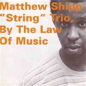"Matthew Shipp ""String"" Trio - By The Law Of Music download free"