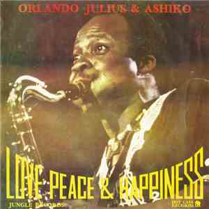 Orlando Julius & The Ashiko - Love, Peace & Happiness download free